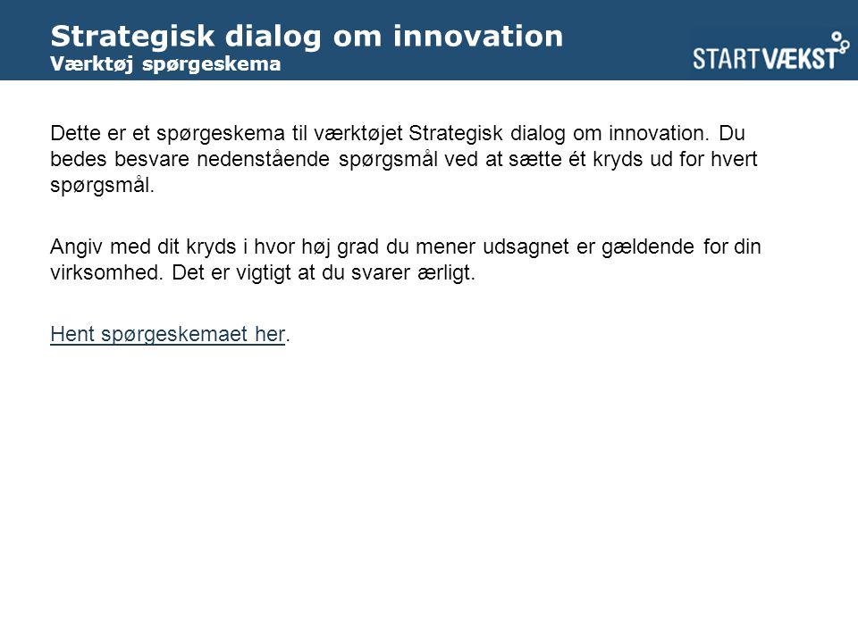 Strategisk dialog om innovation Værktøj spørgeskema Dette er et spørgeskema til værktøjet Strategisk dialog om innovation.