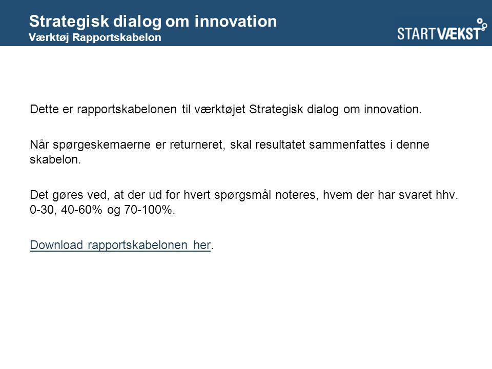 Strategisk dialog om innovation Værktøj Rapportskabelon Dette er rapportskabelonen til værktøjet Strategisk dialog om innovation.