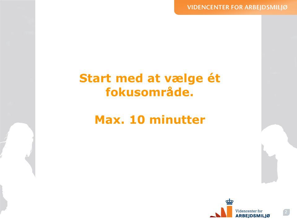 Start med at vælge ét fokusområde. Max. 10 minutter 2