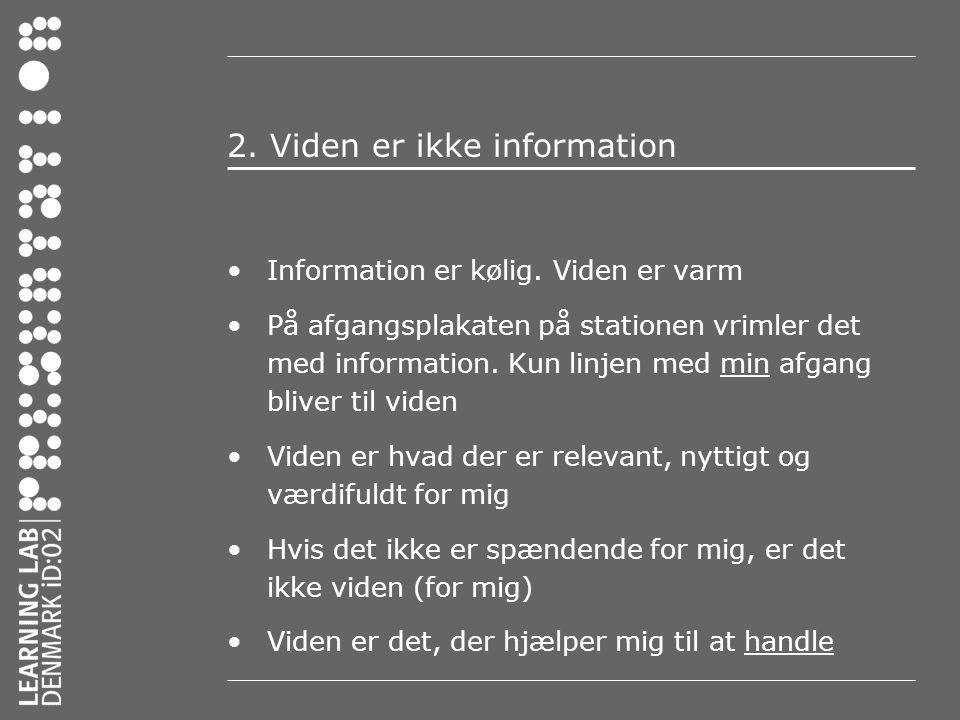 2.Viden er ikke information •Information er kølig.
