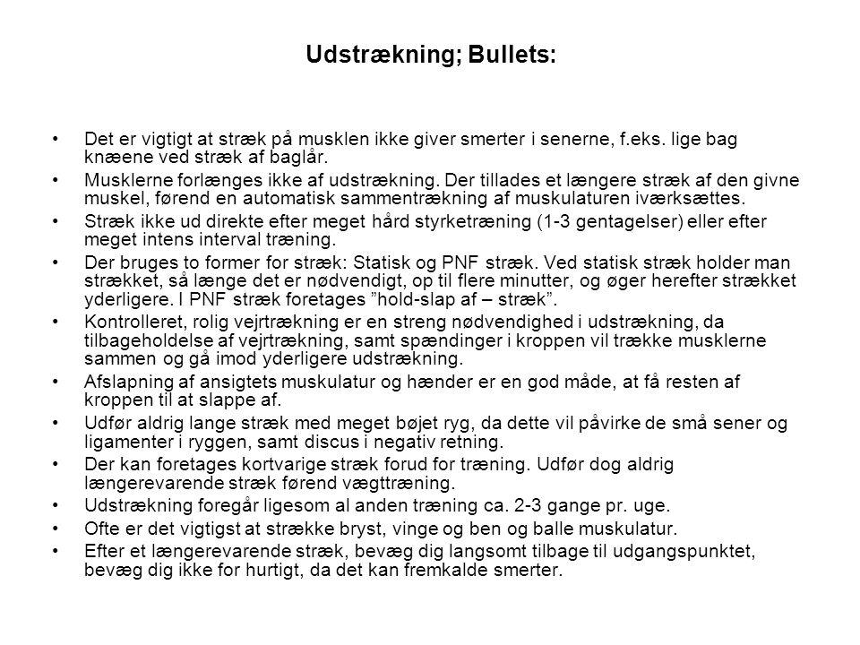 Udstrækning; Bullets: •Det er vigtigt at stræk på musklen ikke giver smerter i senerne, f.eks.