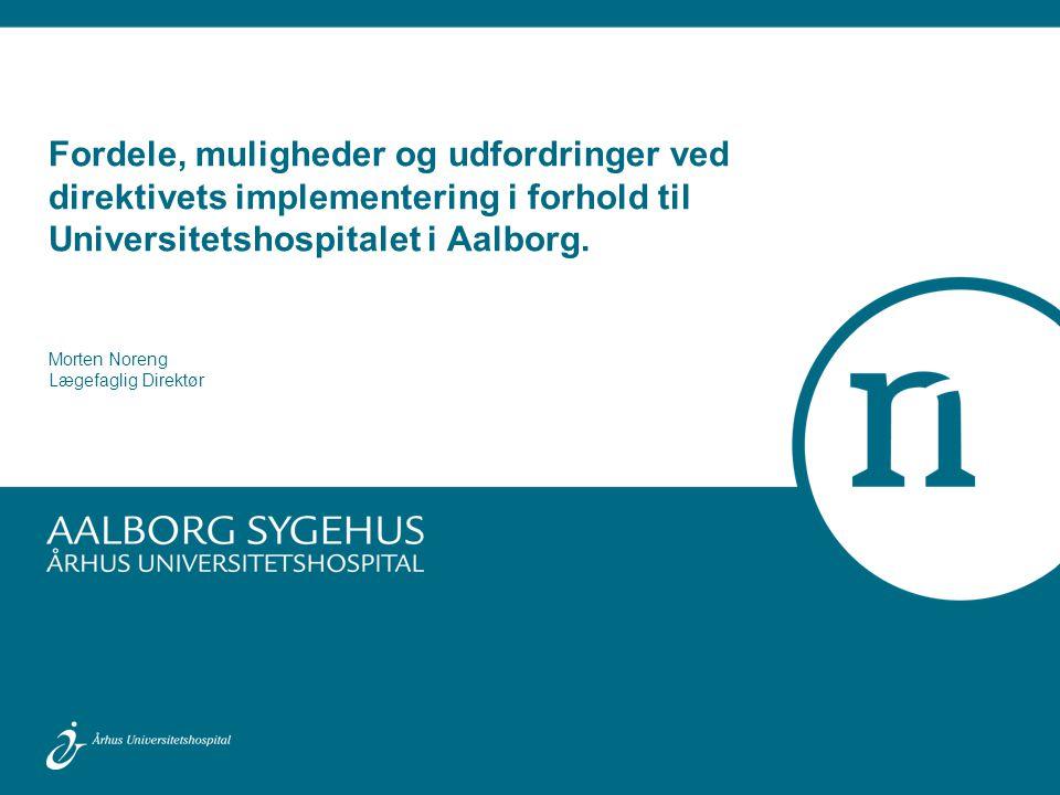 Fordele, muligheder og udfordringer ved direktivets implementering i forhold til Universitetshospitalet i Aalborg.