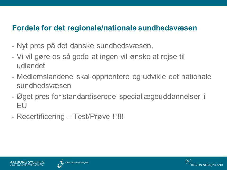 Fordele for det regionale/nationale sundhedsvæsen • Nyt pres på det danske sundhedsvæsen.