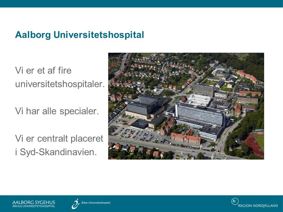 Aalborg Universitetshospital Vi er et af fire universitetshospitaler.