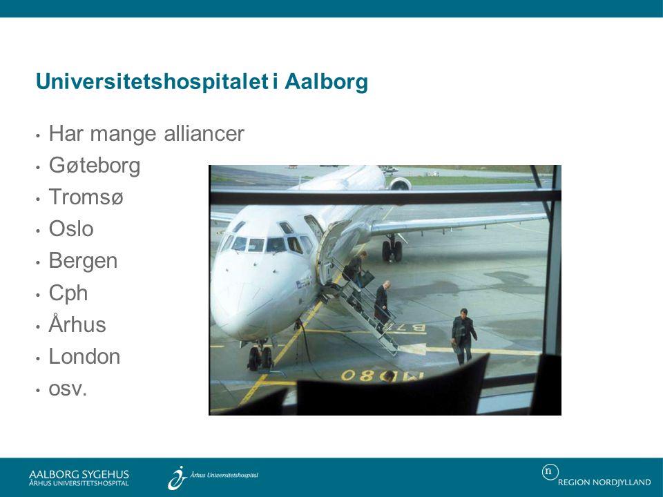 Universitetshospitalet i Aalborg • Har mange alliancer • Gøteborg • Tromsø • Oslo • Bergen • Cph • Århus • London • osv.