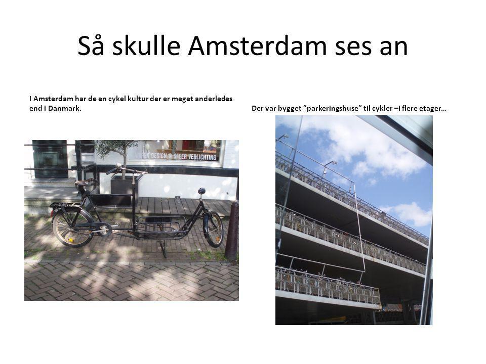 Så skulle Amsterdam ses an I Amsterdam har de en cykel kultur der er meget anderledes end i Danmark.Der var bygget parkeringshuse til cykler –i flere etager…