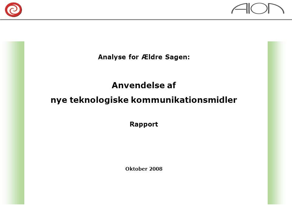 Analyse for Ældre Sagen: Anvendelse af nye teknologiske kommunikationsmidler Rapport Oktober 2008