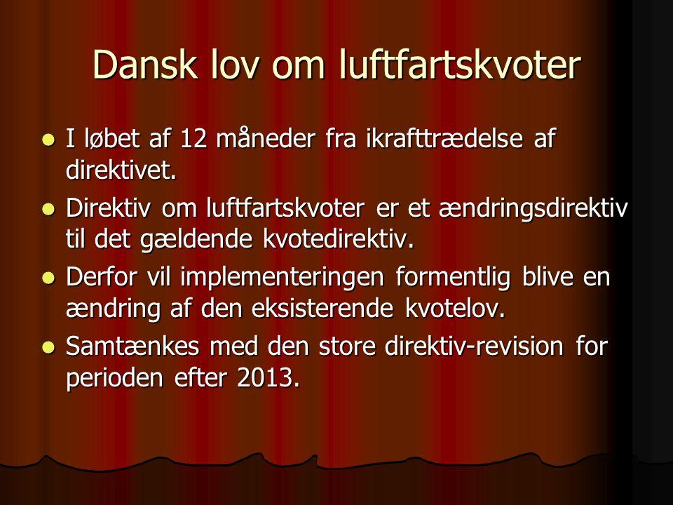 Dansk lov om luftfartskvoter  I løbet af 12 måneder fra ikrafttrædelse af direktivet.