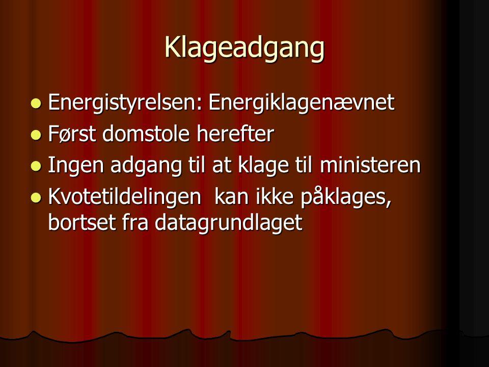 Klageadgang  Energistyrelsen: Energiklagenævnet  Først domstole herefter  Ingen adgang til at klage til ministeren  Kvotetildelingen kan ikke påklages, bortset fra datagrundlaget