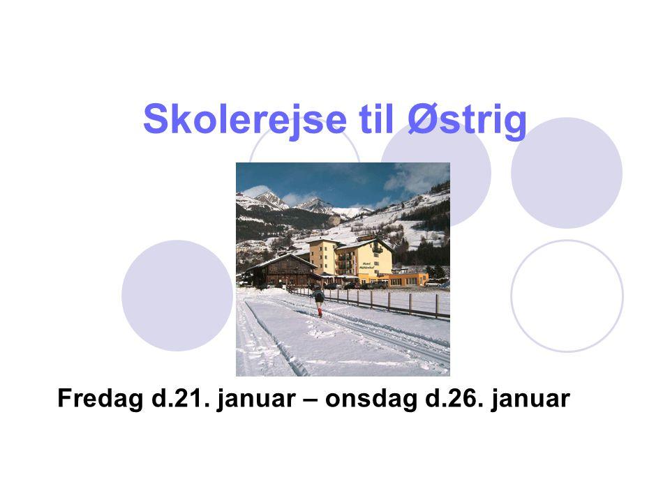 Skolerejse til Østrig Fredag d.21. januar – onsdag d.26. januar