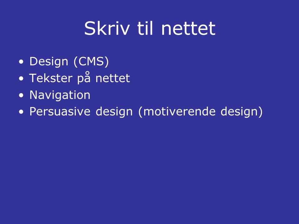 Skriv til nettet •Design (CMS) •Tekster på nettet •Navigation •Persuasive design (motiverende design)