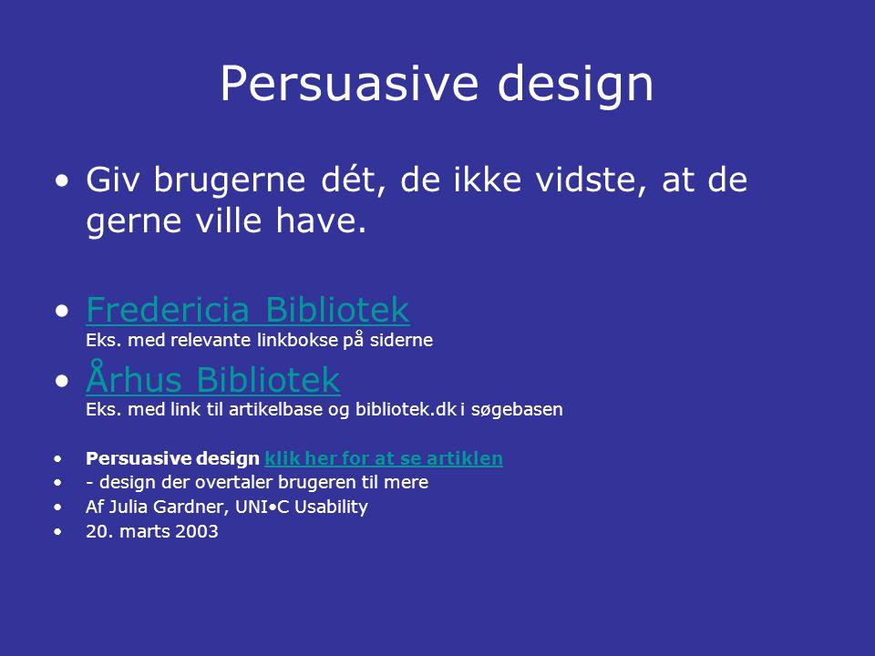 Persuasive design •Giv brugerne dét, de ikke vidste, at de gerne ville have.