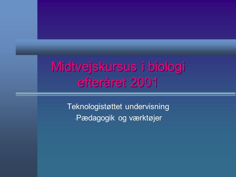 Midtvejskursus i biologi efteråret 2001 Teknologistøttet undervisning - Pædagogik og værktøjer