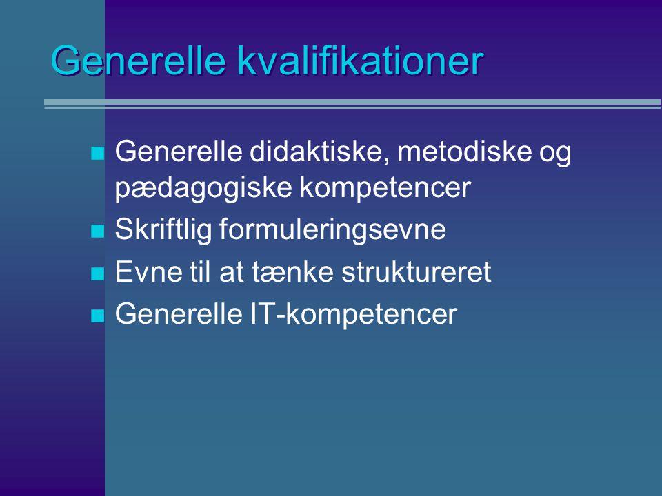 Generelle kvalifikationer n Generelle didaktiske, metodiske og pædagogiske kompetencer n Skriftlig formuleringsevne n Evne til at tænke struktureret n Generelle IT-kompetencer