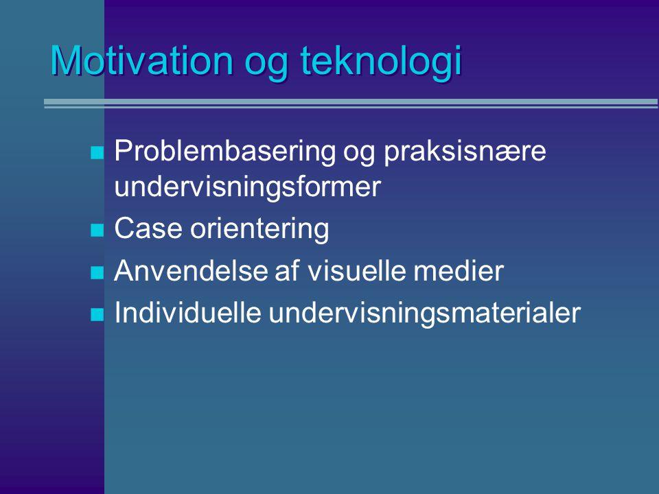 Motivation og teknologi n Problembasering og praksisnære undervisningsformer n Case orientering n Anvendelse af visuelle medier n Individuelle undervisningsmaterialer