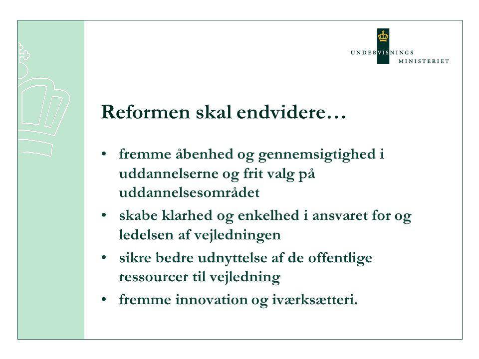 Reformen skal endvidere… •fremme åbenhed og gennemsigtighed i uddannelserne og frit valg på uddannelsesområdet •skabe klarhed og enkelhed i ansvaret for og ledelsen af vejledningen •sikre bedre udnyttelse af de offentlige ressourcer til vejledning •fremme innovation og iværksætteri.