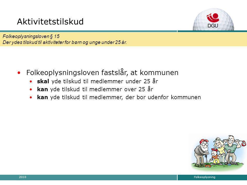 Folkeoplysning2010 Tilskudsmuligheder Aktivitetstilskud Folkeoplysningsloven § 15 Der ydes tilskud til aktiviteter for børn og unge under 25 år.