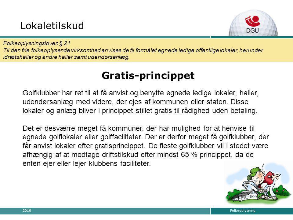 Folkeoplysning2010 Gratis-princippet Golfklubber har ret til at få anvist og benytte egnede ledige lokaler, haller, udendørsanlæg med videre, der ejes af kommunen eller staten.