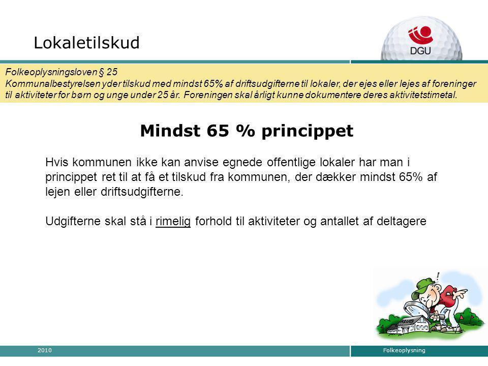 Folkeoplysning2010 Mindst 65 % princippet Hvis kommunen ikke kan anvise egnede offentlige lokaler har man i princippet ret til at få et tilskud fra kommunen, der dækker mindst 65% af lejen eller driftsudgifterne.