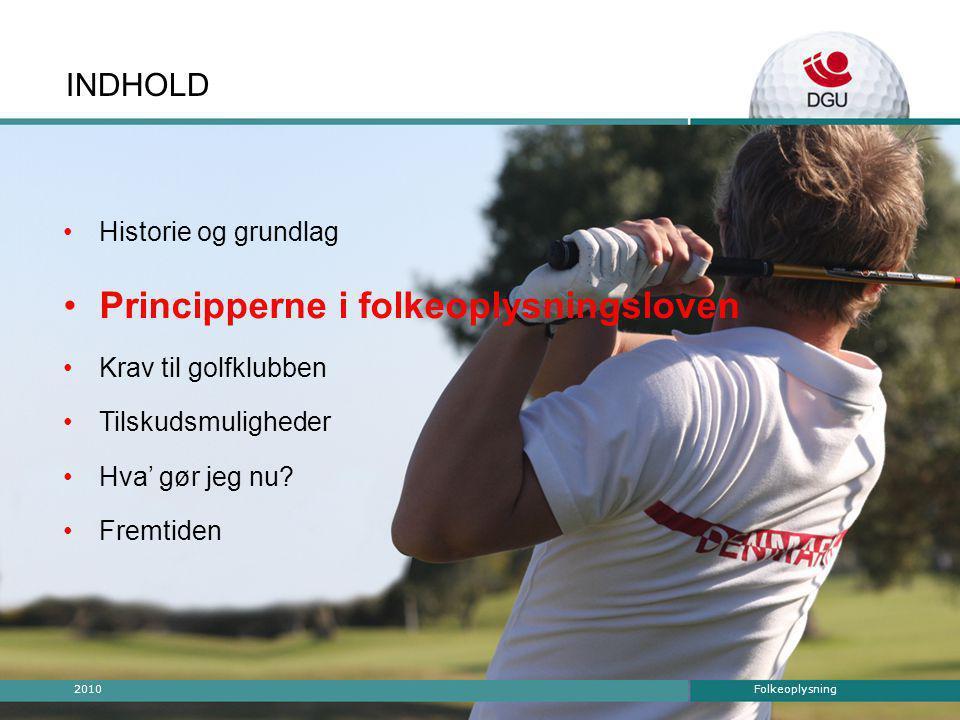 Folkeoplysning2010 INDHOLD •Historie og grundlag •Principperne i folkeoplysningsloven •Krav til golfklubben •Tilskudsmuligheder •Hva' gør jeg nu.
