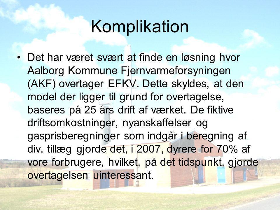 Komplikation •Det har været svært at finde en løsning hvor Aalborg Kommune Fjernvarmeforsyningen (AKF) overtager EFKV.