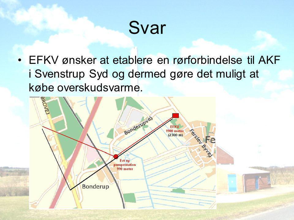 Svar •EFKV ønsker at etablere en rørforbindelse til AKF i Svenstrup Syd og dermed gøre det muligt at købe overskudsvarme.