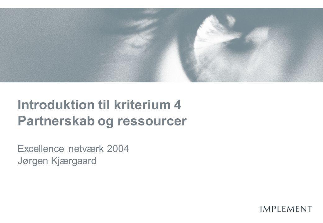 Introduktion til kriterium 4 Partnerskab og ressourcer Excellence netværk 2004 Jørgen Kjærgaard