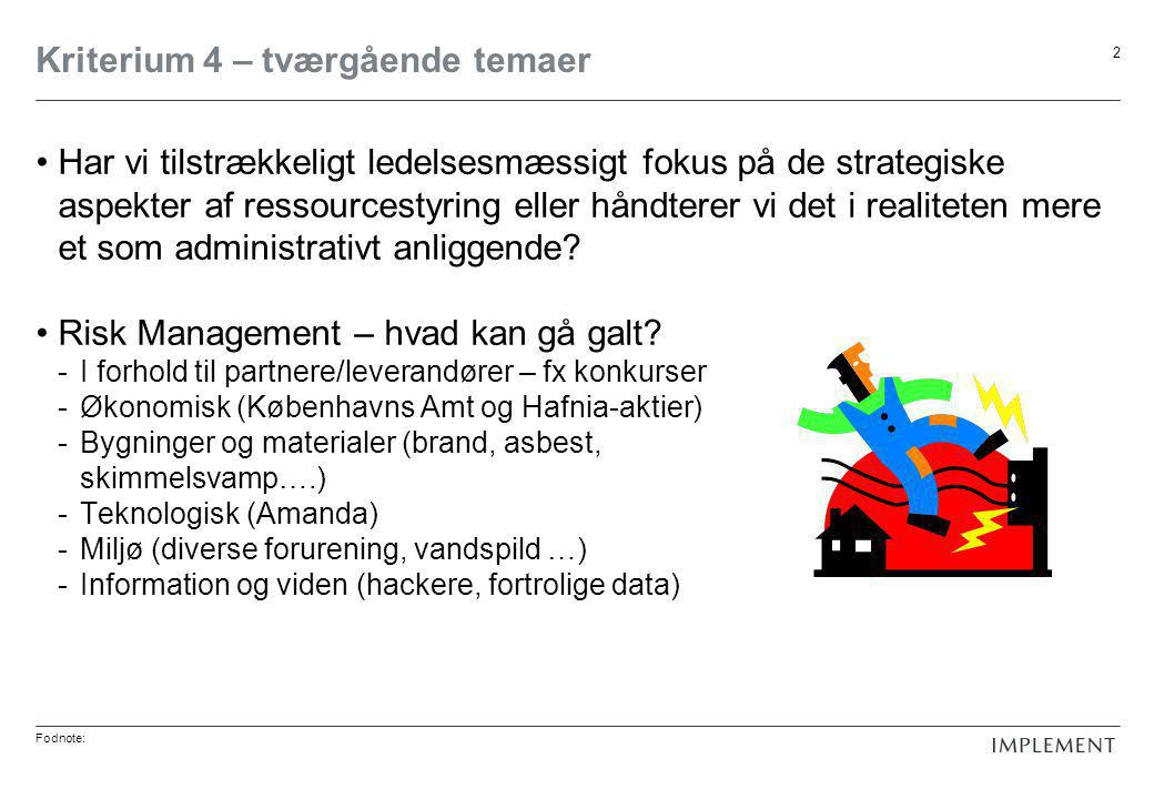 Fodnote: 3 4a Eksterne partnerskaber styres •Hvad er vores strategi forhold til samarbejdspartnere, herunder leverandører.