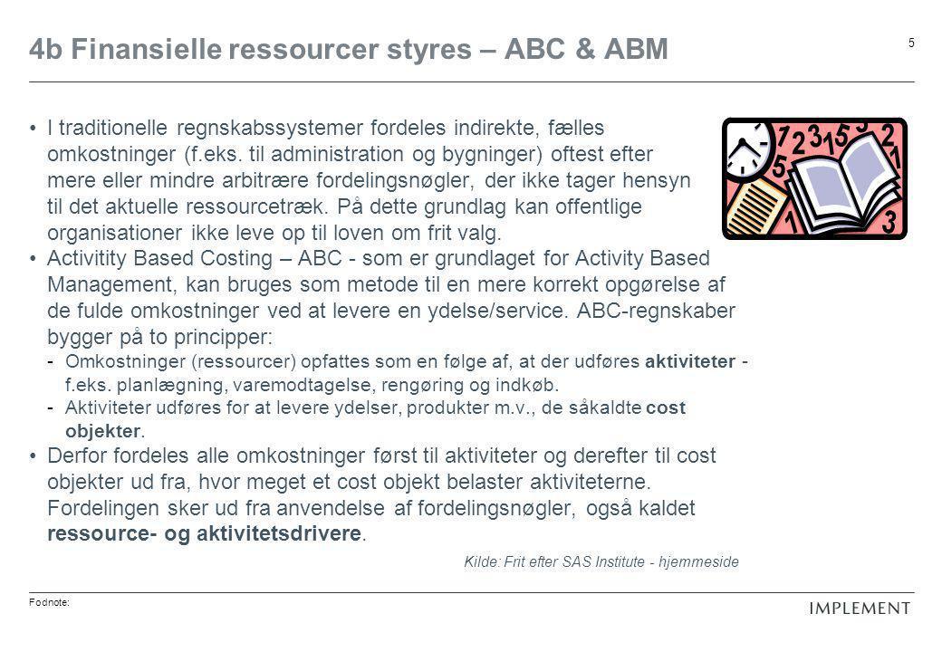 Fodnote: 5 4b Finansielle ressourcer styres – ABC & ABM •I traditionelle regnskabssystemer fordeles indirekte, fælles omkostninger (f.eks.