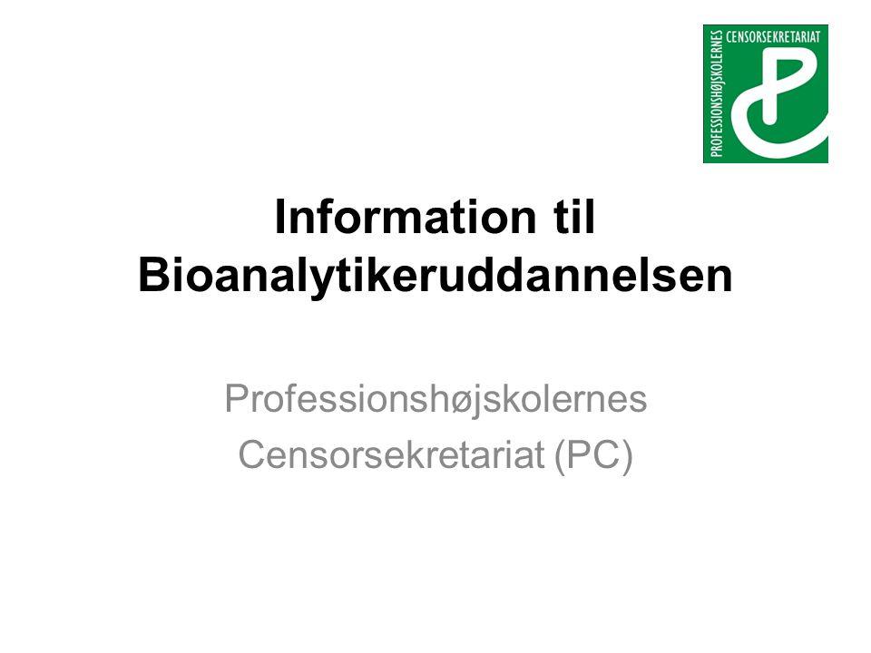 Information til Bioanalytikeruddannelsen Professionshøjskolernes Censorsekretariat (PC)
