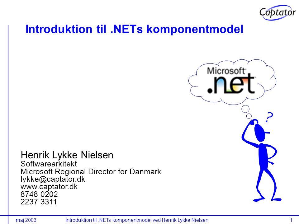 maj 2003Introduktion til.NETs komponentmodel ved Henrik Lykke Nielsen1 Introduktion til.NETs komponentmodel Henrik Lykke Nielsen Softwarearkitekt Microsoft Regional Director for Danmark lykke@captator.dk www.captator.dk 8748 0202 2237 3311