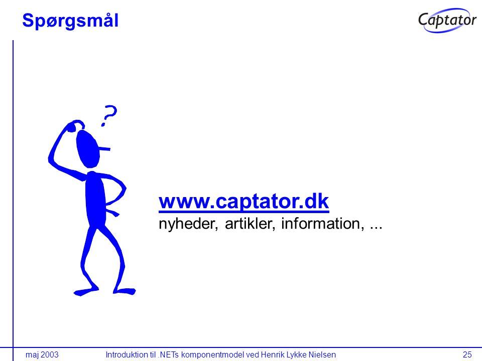 maj 2003Introduktion til.NETs komponentmodel ved Henrik Lykke Nielsen25 Spørgsmål www.captator.dk www.captator.dk nyheder, artikler, information,...
