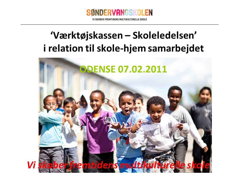 'Værktøjskassen – Skoleledelsen' i relation til skole-hjem samarbejdet Vi skaber fremtidens multikulturelle skole ODENSE 07.02.2011