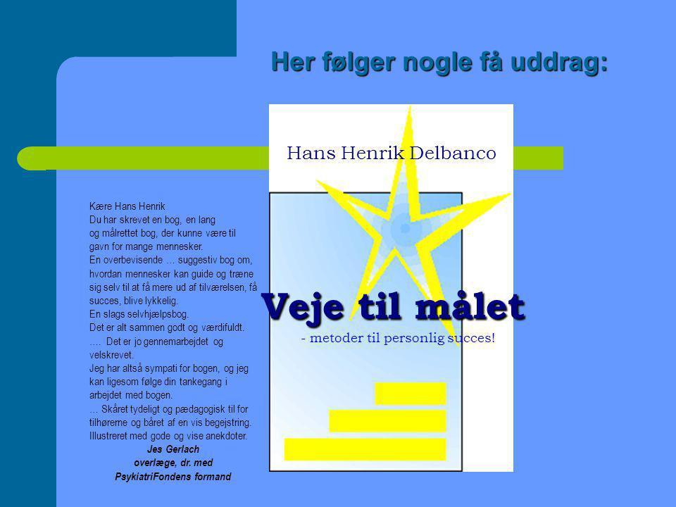 Her følger nogle få uddrag: Hans Henrik Delbanco Veje til målet Veje til målet - metoder til personlig succes.