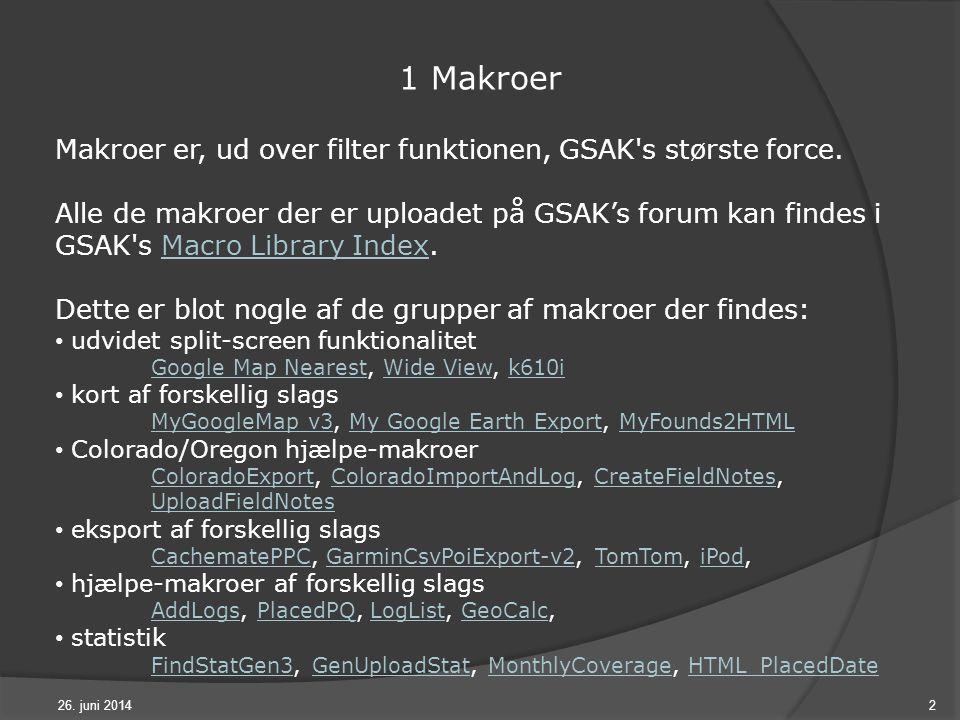26. juni 20142 1 Makroer Makroer er, ud over filter funktionen, GSAK s største force.