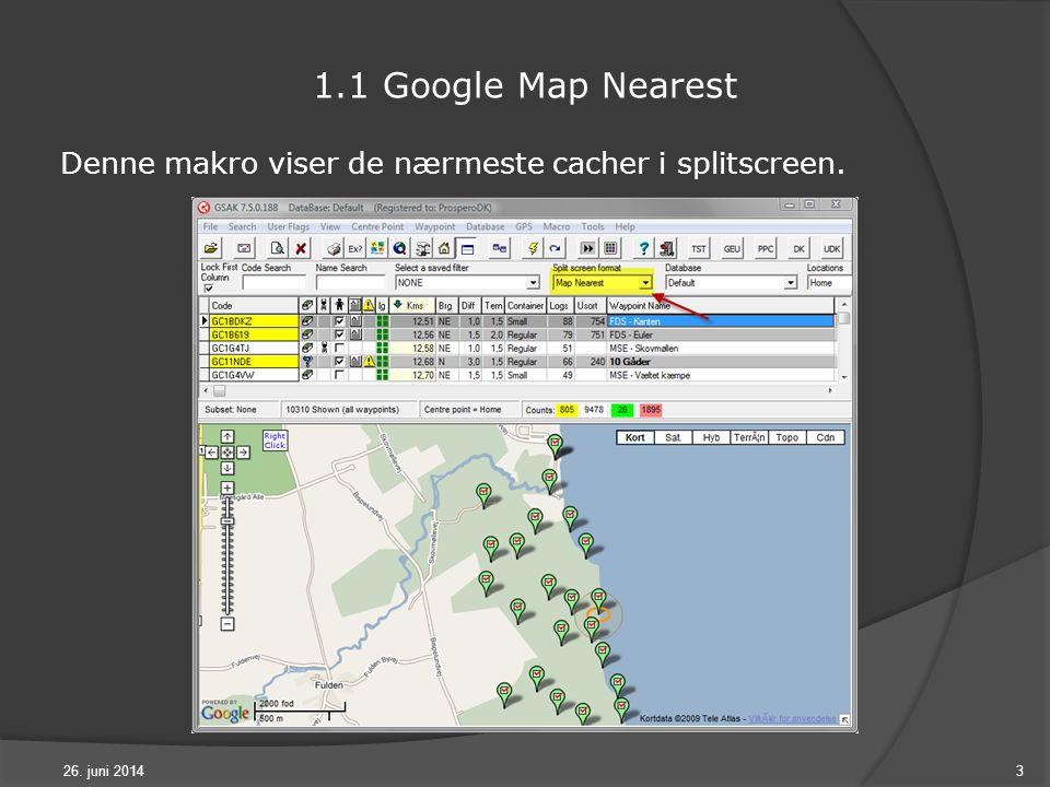 26. juni 20143 1.1 Google Map Nearest Denne makro viser de nærmeste cacher i splitscreen.