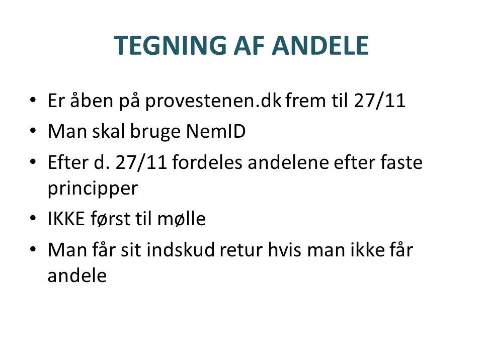 TEGNING AF ANDELE • Er åben på provestenen.dk frem til 27/11 • Man skal bruge NemID • Efter d.