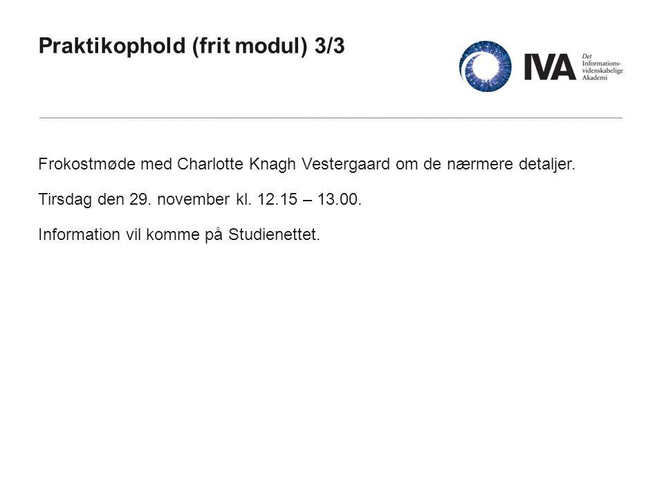 Praktikophold (frit modul) 3/3 Frokostmøde med Charlotte Knagh Vestergaard om de nærmere detaljer.