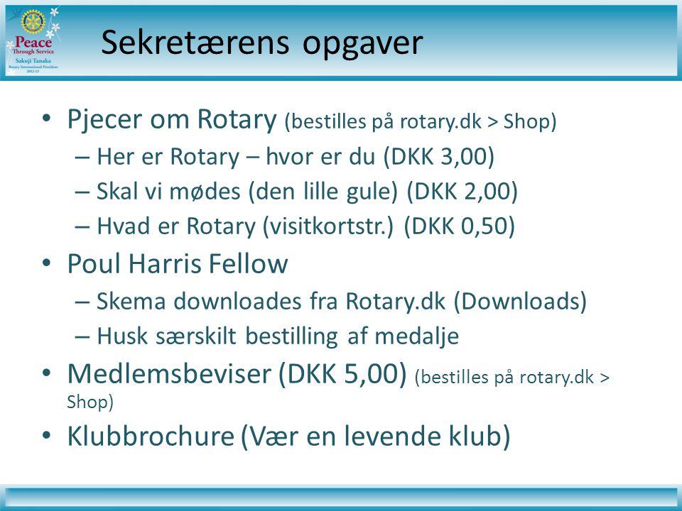 Sekretærens opgaver • Pjecer om Rotary (bestilles på rotary.dk > Shop) – Her er Rotary – hvor er du (DKK 3,00) – Skal vi mødes (den lille gule) (DKK 2,00) – Hvad er Rotary (visitkortstr.) (DKK 0,50) • Poul Harris Fellow – Skema downloades fra Rotary.dk (Downloads) – Husk særskilt bestilling af medalje • Medlemsbeviser (DKK 5,00) (bestilles på rotary.dk > Shop) • Klubbrochure (Vær en levende klub)