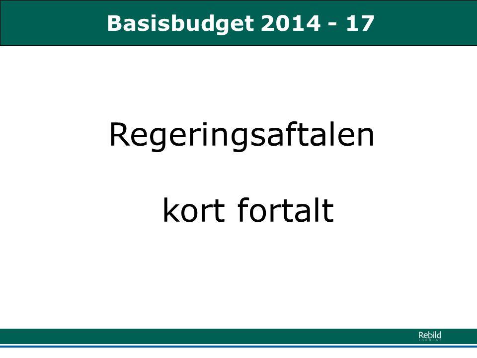 Basisbudget 2014 - 17 Regeringsaftalen kort fortalt