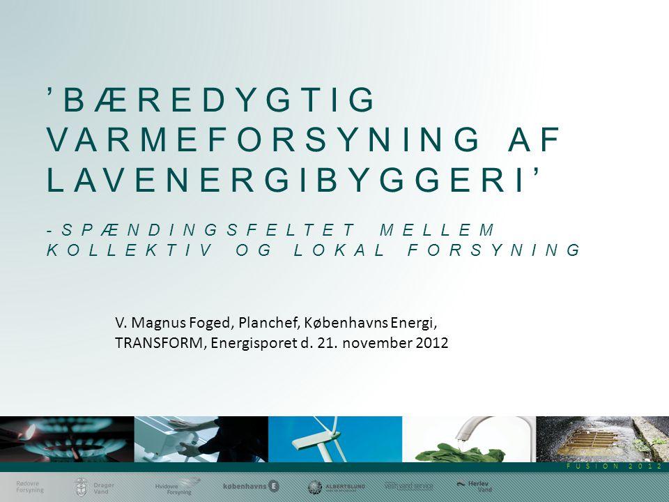 FUSION 2012 'BÆREDYGTIG VARMEFORSYNING AF LAVENERGIBYGGERI' -SPÆNDINGSFELTET MELLEM KOLLEKTIV OG LOKAL FORSYNING V.