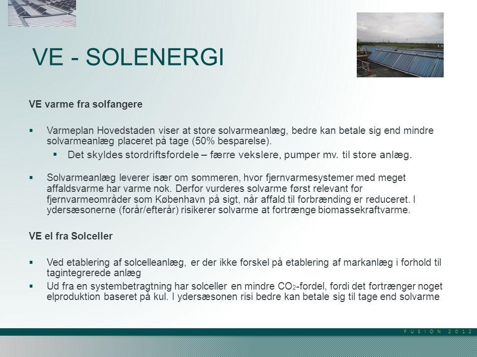 FUSION 2012 VE - SOLENERGI VE varme fra solfangere  Varmeplan Hovedstaden viser at store solvarmeanlæg, bedre kan betale sig end mindre solvarmeanlæg placeret på tage (50% besparelse).
