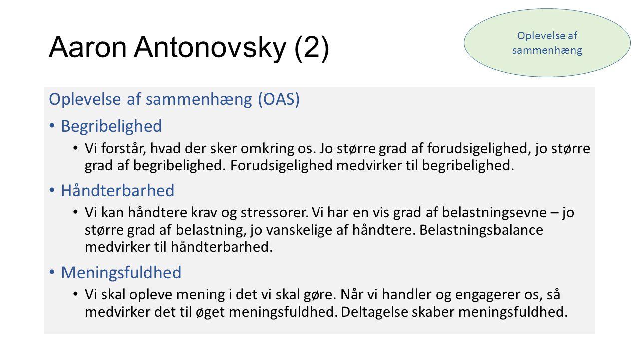 Aaron Antonovsky (2) Oplevelse af sammenhæng (OAS) • Begribelighed • Vi forstår, hvad der sker omkring os. Jo større grad af forudsigelighed, jo størr