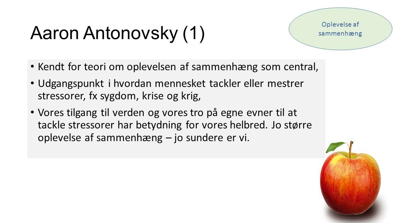Aaron Antonovsky (1) • Kendt for teori om oplevelsen af sammenhæng som central, • Udgangspunkt i hvordan mennesket tackler eller mestrer stressorer, f