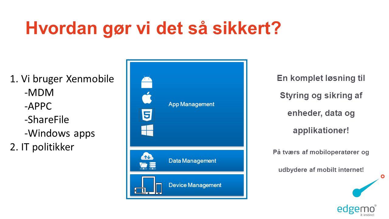 App Management Device Management Data Management En komplet løsning til Styring og sikring af enheder, data og applikationer.