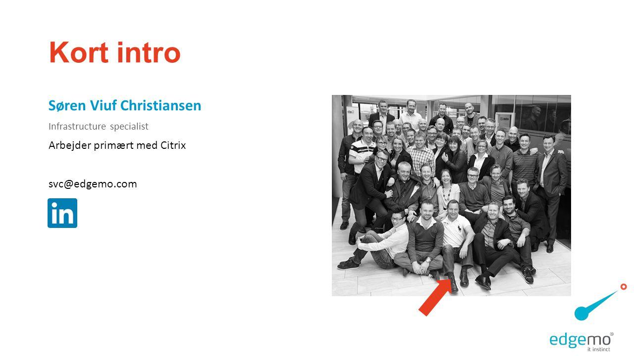 Kort intro Søren Viuf Christiansen Infrastructure specialist Arbejder primært med Citrix svc@edgemo.com