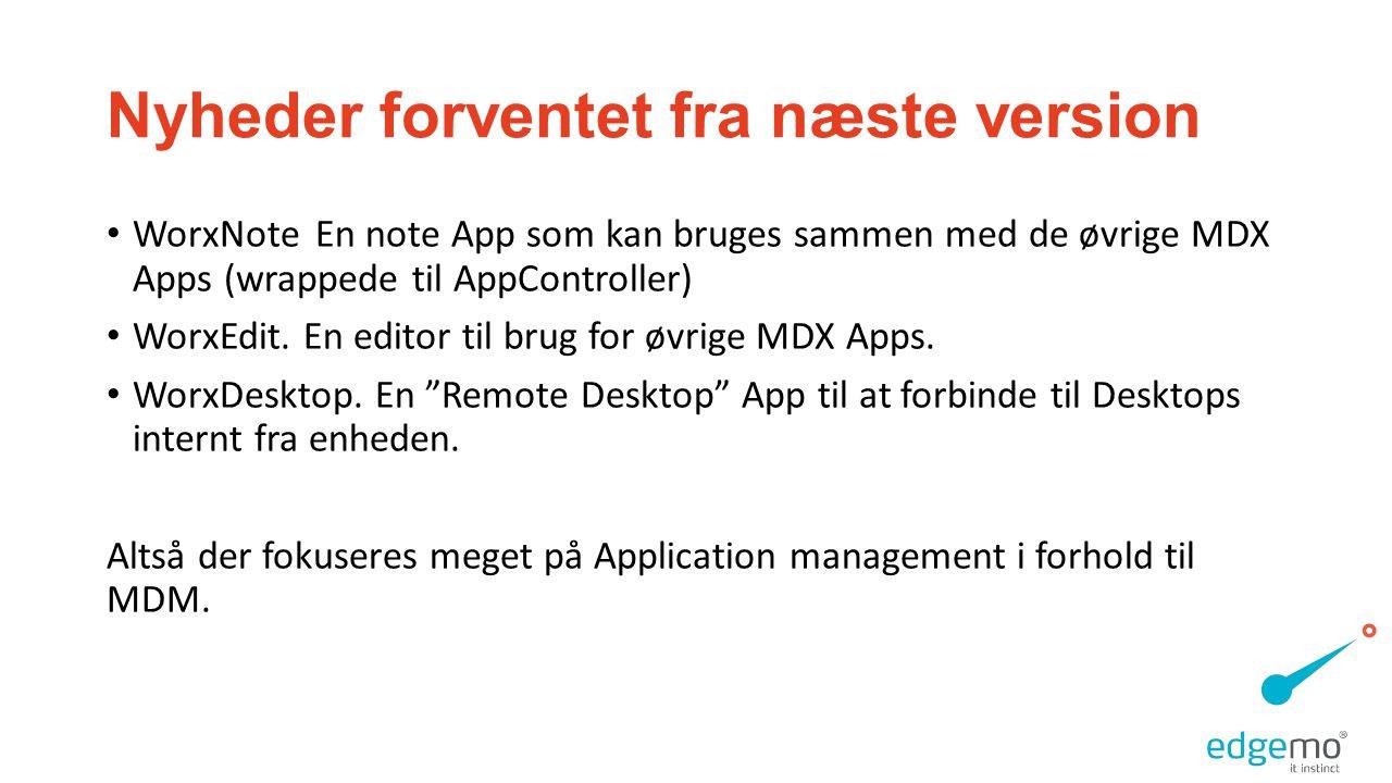 Nyheder forventet fra næste version • WorxNoteEn note App som kan bruges sammen med de øvrige MDX Apps (wrappede til AppController) • WorxEdit.