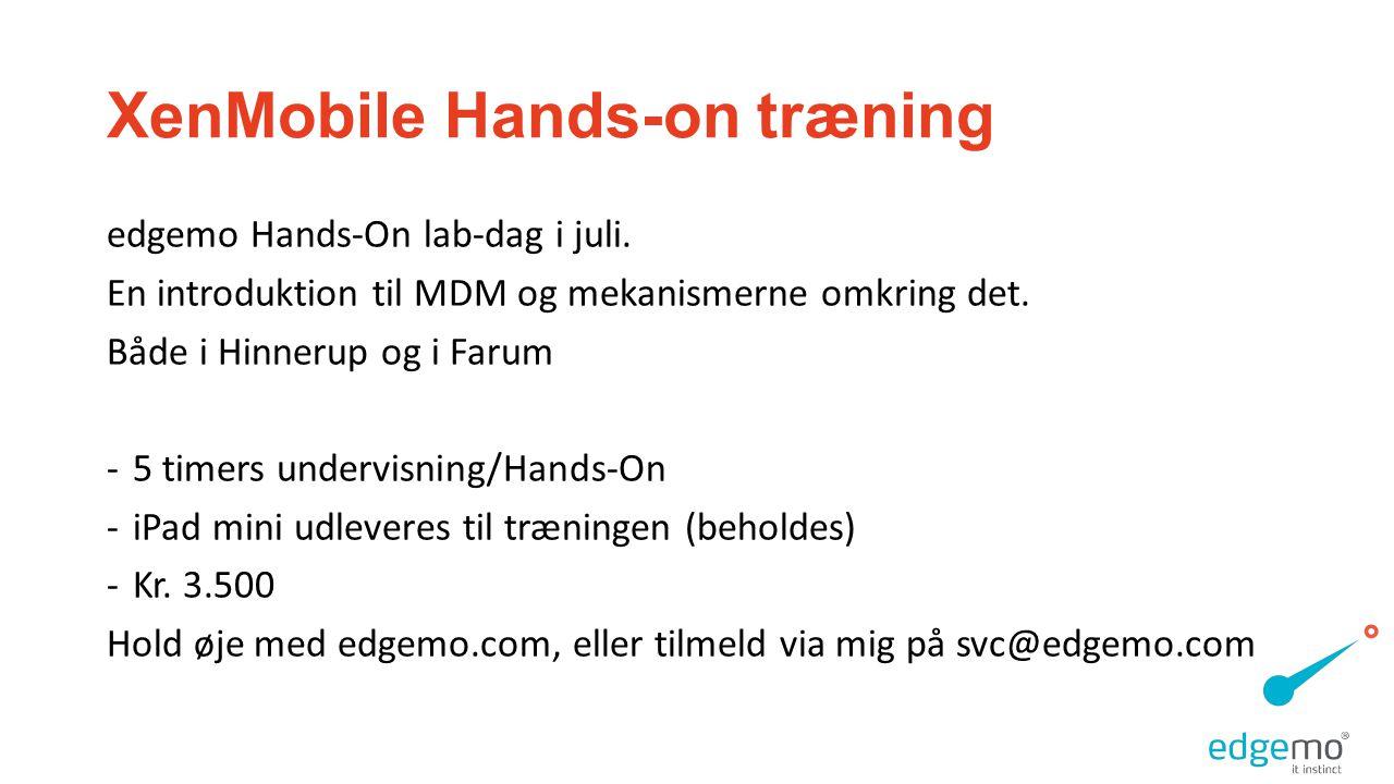 XenMobile Hands-on træning edgemo Hands-On lab-dag i juli.