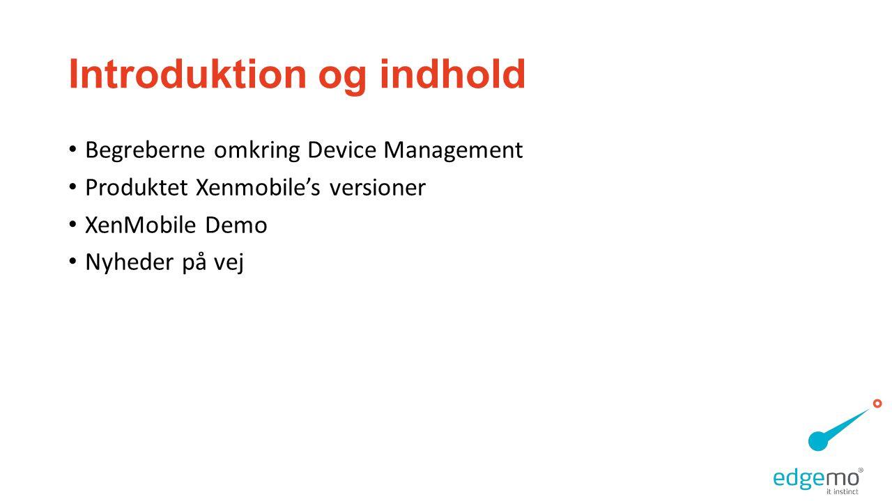 Introduktion og indhold • Begreberne omkring Device Management • Produktet Xenmobile's versioner • XenMobile Demo • Nyheder på vej