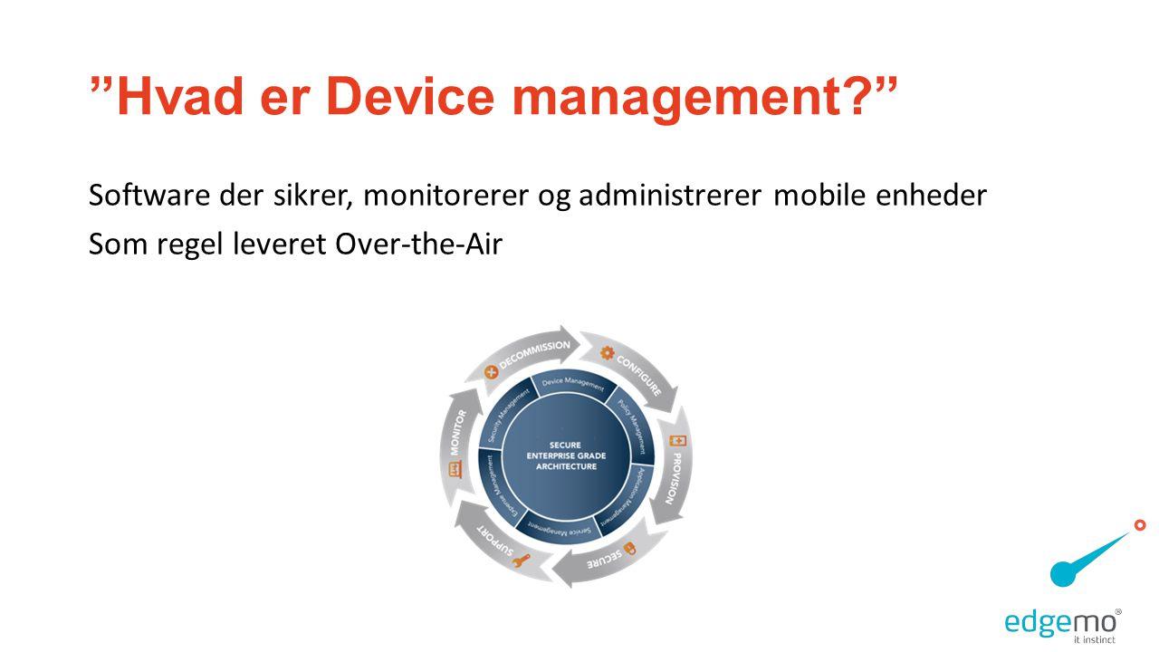 Hvad er Device management Software der sikrer, monitorerer og administrerer mobile enheder Som regel leveret Over-the-Air